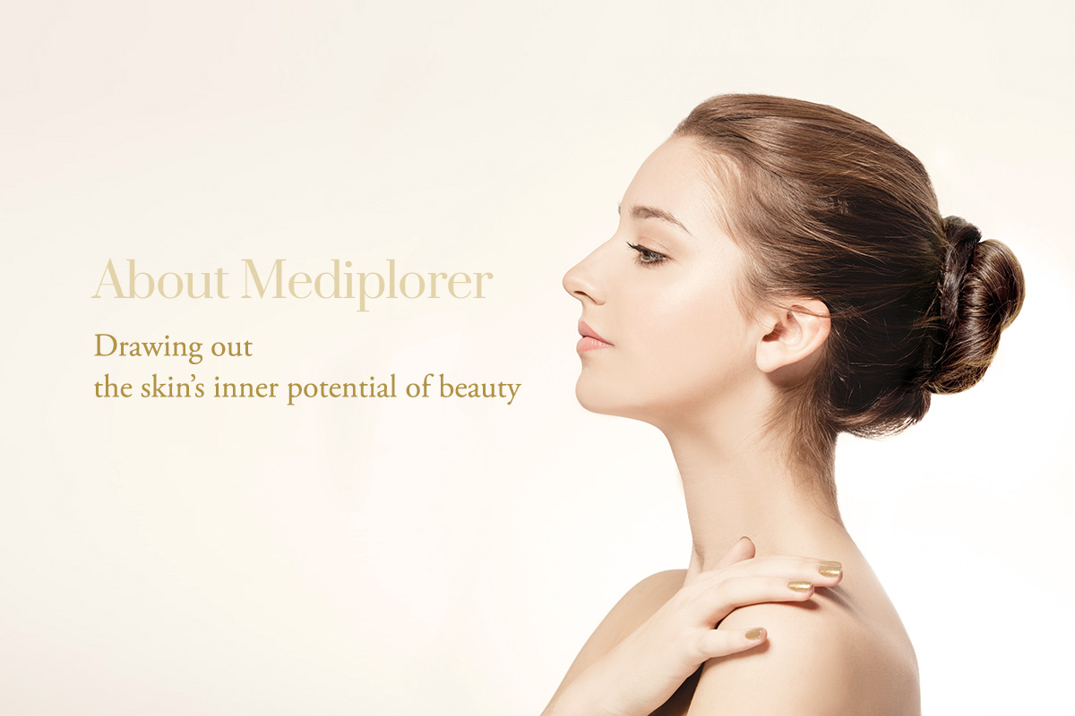 About Mediplorer Drawing out the skin's inner potential of beauty